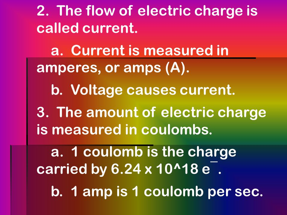 2.The flow of electric charge is called current. a.