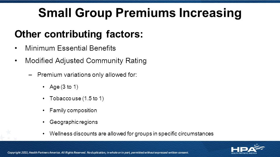 Small Group Premiums Increasing Copyright 2013, Health Partners America. All Rights Reserved. No duplication, in whole or in part, permitted without e