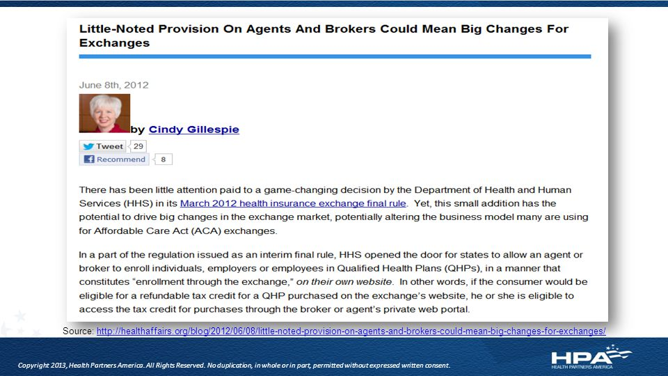Source: http://healthaffairs.org/blog/2012/06/08/little-noted-provision-on-agents-and-brokers-could-mean-big-changes-for-exchanges/http://healthaffairs.org/blog/2012/06/08/little-noted-provision-on-agents-and-brokers-could-mean-big-changes-for-exchanges/ Copyright 2013, Health Partners America.