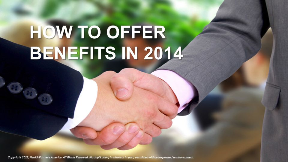 How to use a private exchange HOW TO OFFER BENEFITS IN 2014 Copyright 2013, Health Partners America.