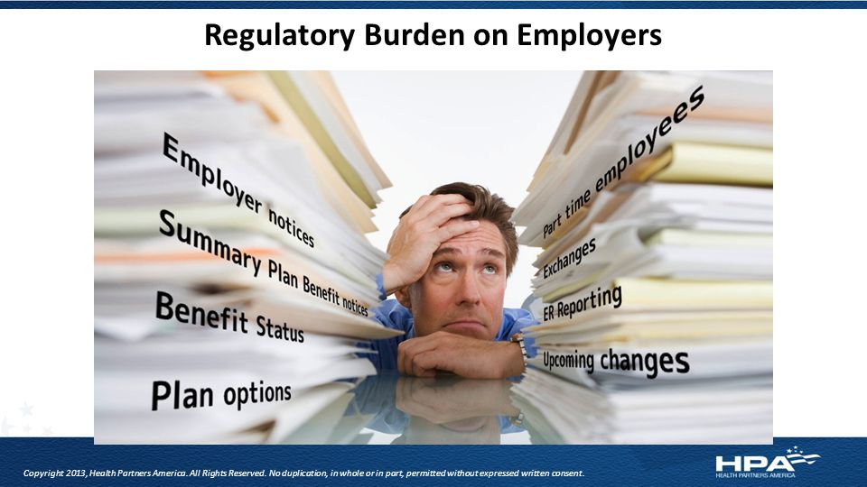 Regulatory Burden on Employers Copyright 2013, Health Partners America.