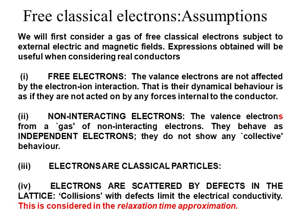 Free classical electrons:Assumptions We will first consider a gas of free classical electrons subject to external electric and magnetic fields.