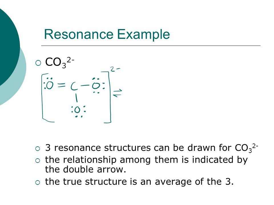 Resonance Example  CO 3 2-  3 resonance structures can be drawn for CO 3 2-  the relationship among them is indicated by the double arrow.  the tr