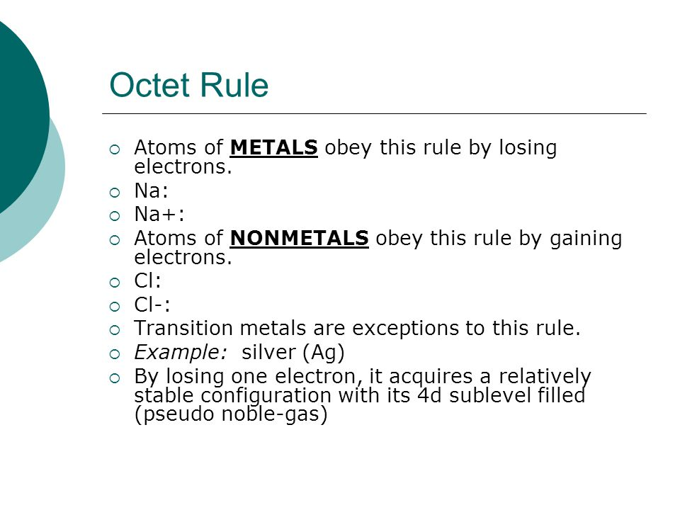 Octet Rule  Atoms of METALS obey this rule by losing electrons.