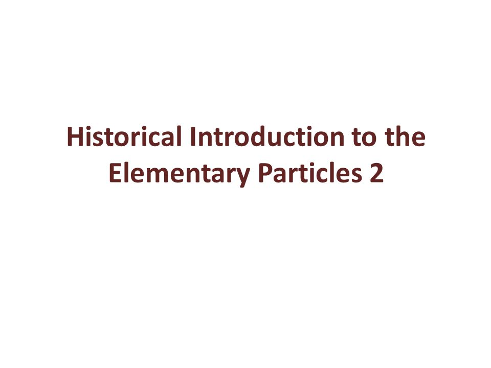 Historical Introduction to the Elementary Particles 2