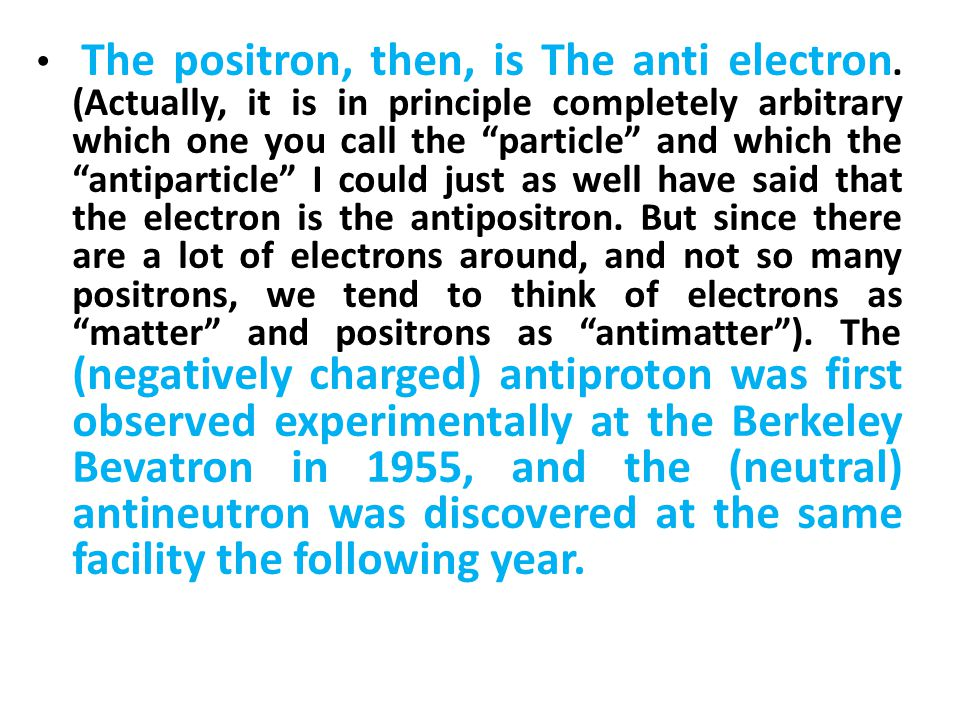 The positron, then, is The anti electron.
