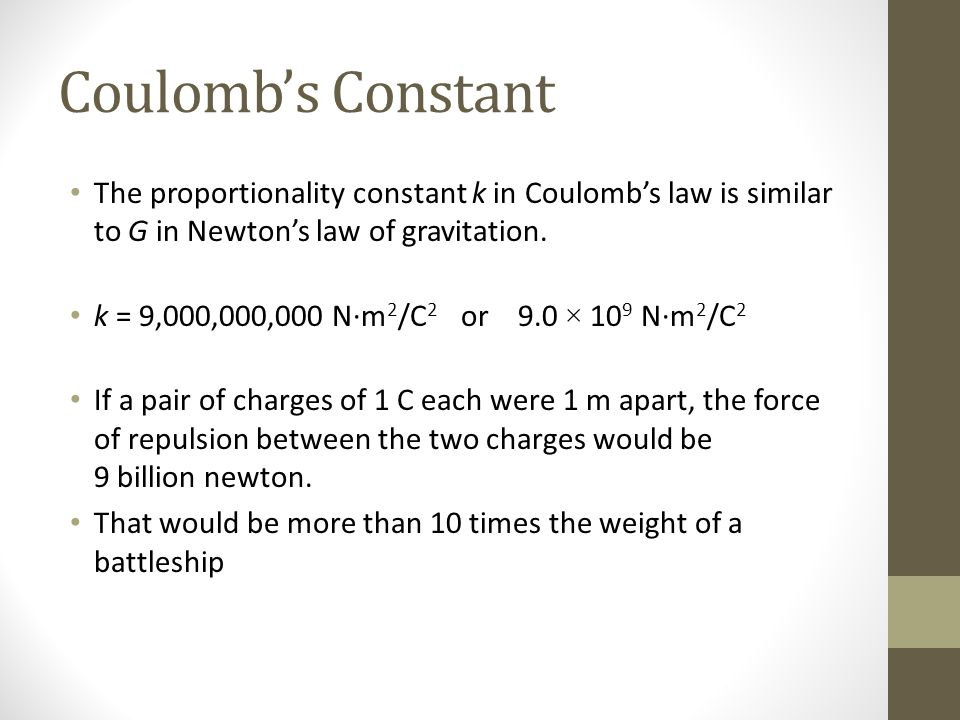 Coulomb's Constant The proportionality constant k in Coulomb's law is similar to G in Newton's law of gravitation.