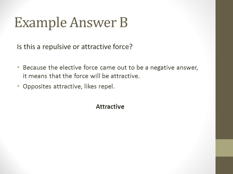 Example Answer B Is this a repulsive or attractive force.