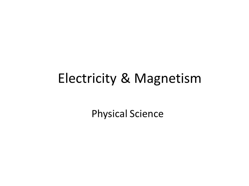 Electricity & Magnetism Physical Science