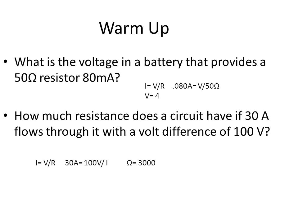 Warm Up What is the voltage in a battery that provides a 50Ω resistor 80mA.
