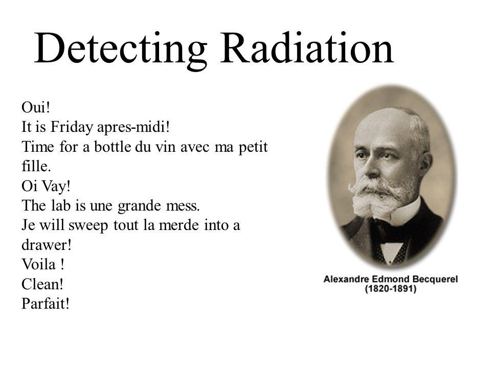 Detecting Radiation Oui.It is Friday apres-midi. Time for a bottle du vin avec ma petit fille.