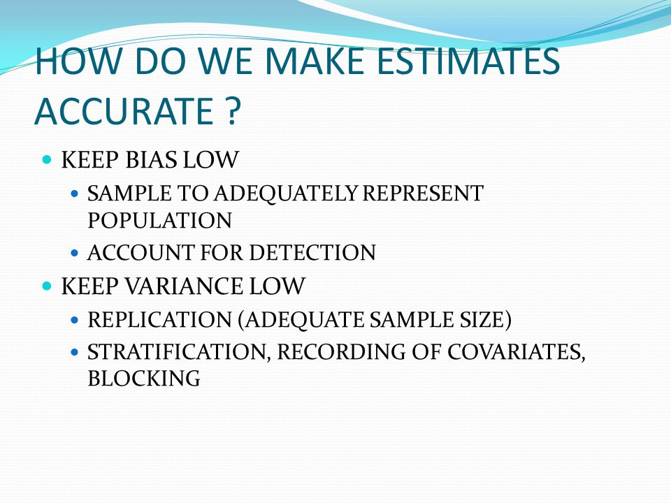 HOW DO WE MAKE ESTIMATES ACCURATE .
