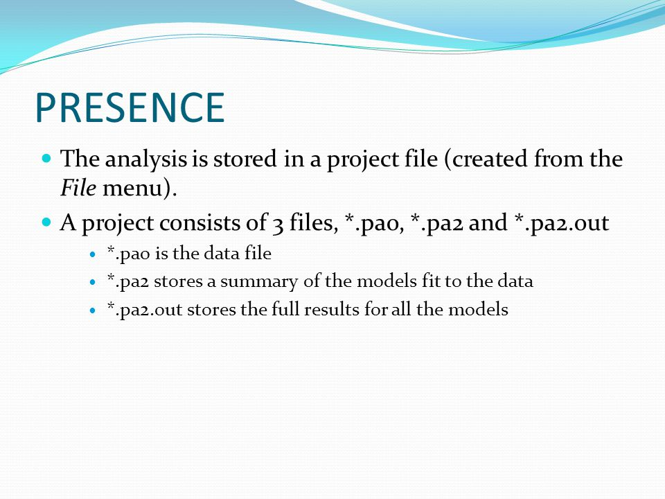 PRESENCE The analysis is stored in a project file (created from the File menu).