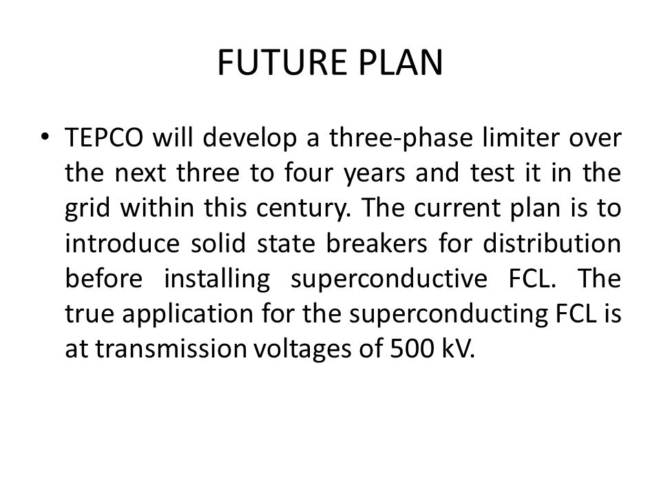 FUTURE PLAN TEPCO will develop a three-phase limiter over the next three to four years and test it in the grid within this century. The current plan i