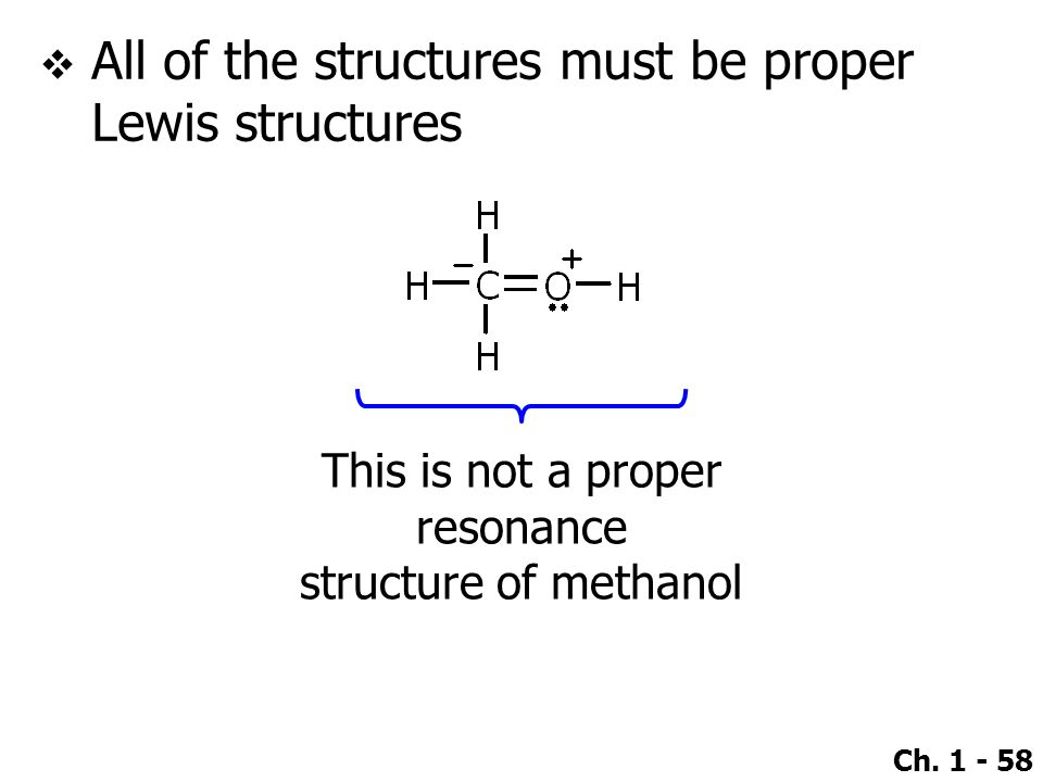 Ch. 1 - 58  All of the structures must be proper Lewis structures This is not a proper resonance structure of methanol