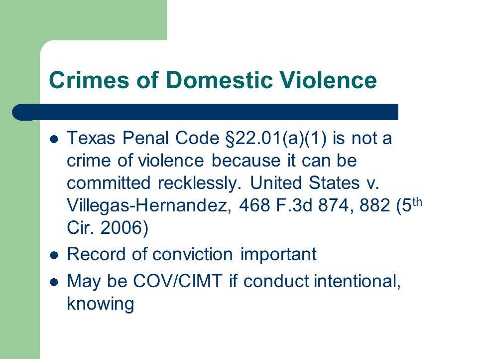 Crimes of Domestic Violence Texas Penal Code §22.01(a)(1) is not a crime of violence because it can be committed recklessly.