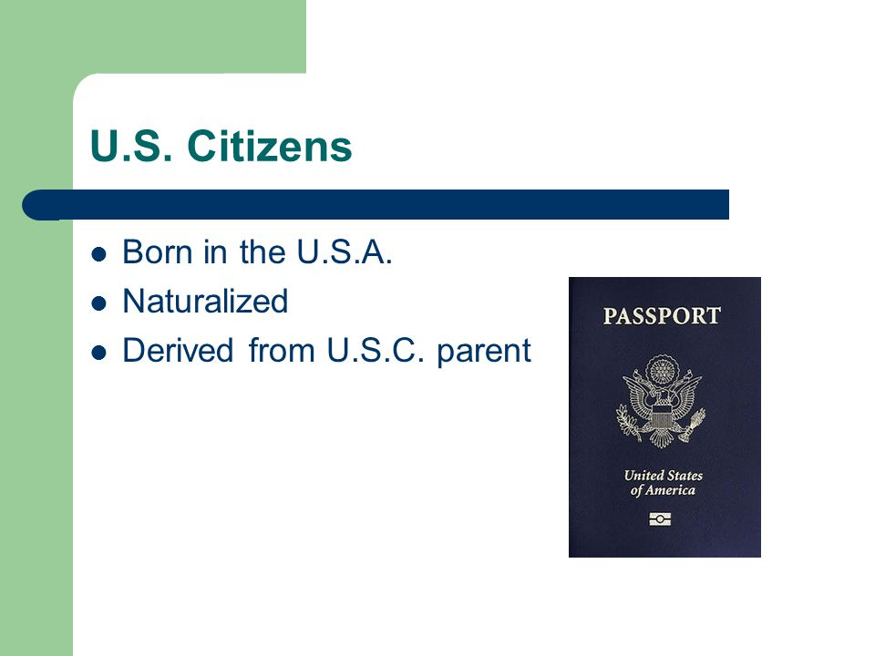 U.S. Citizens Born in the U.S.A. Naturalized Derived from U.S.C. parent