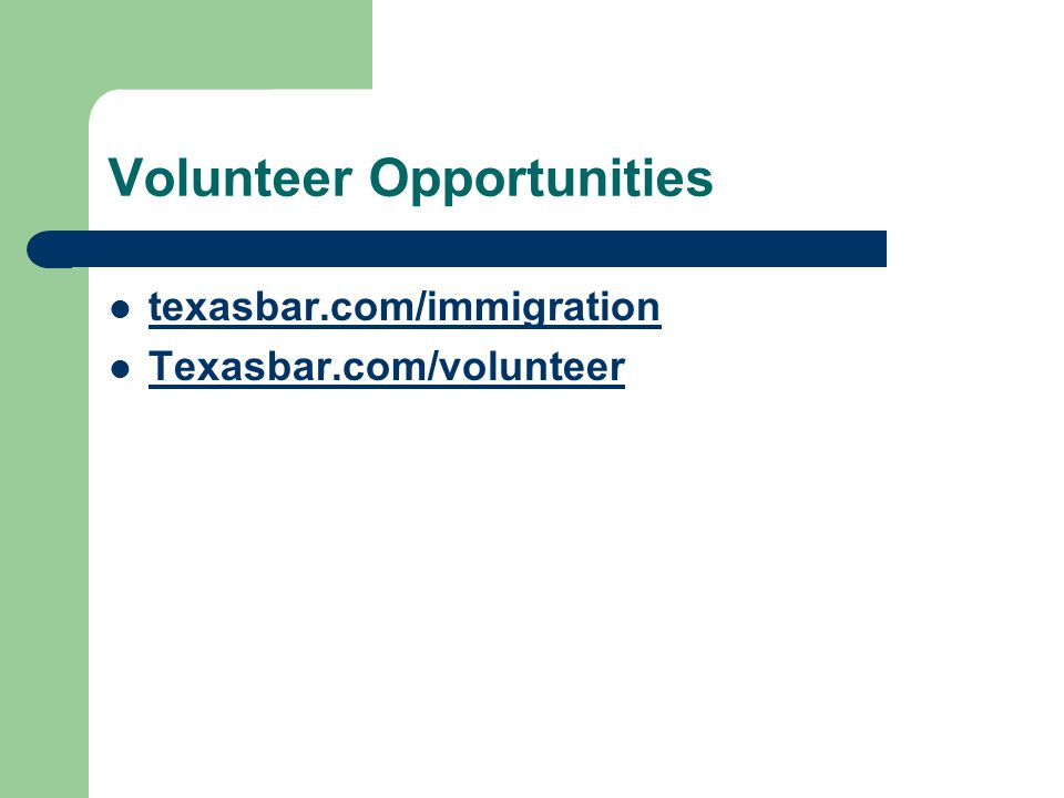 Volunteer Opportunities texasbar.com/immigration Texasbar.com/volunteer