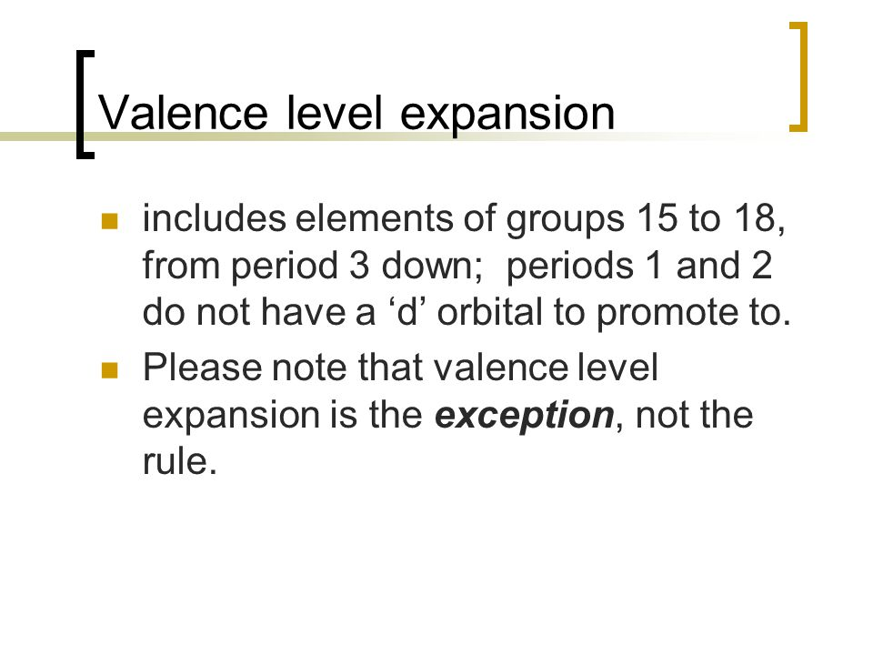 Valence level expansion includes elements of groups 15 to 18, from period 3 down; periods 1 and 2 do not have a 'd' orbital to promote to.