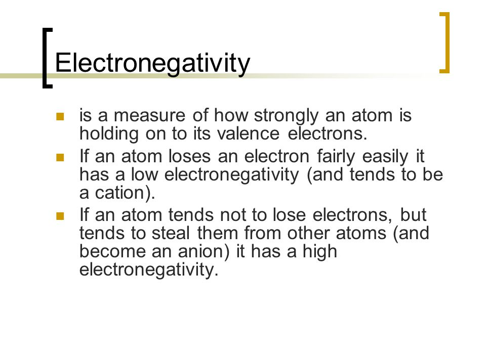 Electronegativity is a measure of how strongly an atom is holding on to its valence electrons.