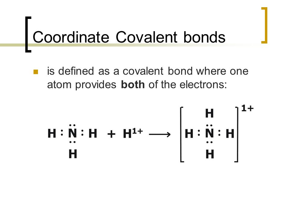 Coordinate Covalent bonds is defined as a covalent bond where one atom provides both of the electrons: