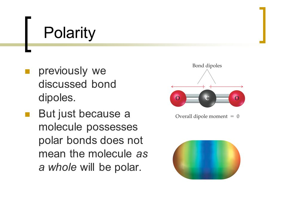 Polarity previously we discussed bond dipoles.
