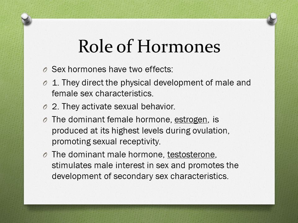 Role of Hormones O Sex hormones have two effects: O 1.