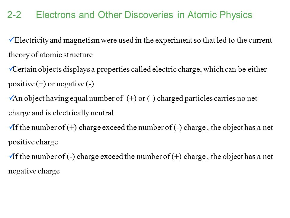 2-2 Electrons and Other Discoveries in Atomic Physics Electricity and magnetism were used in the experiment so that led to the current theory of atomi