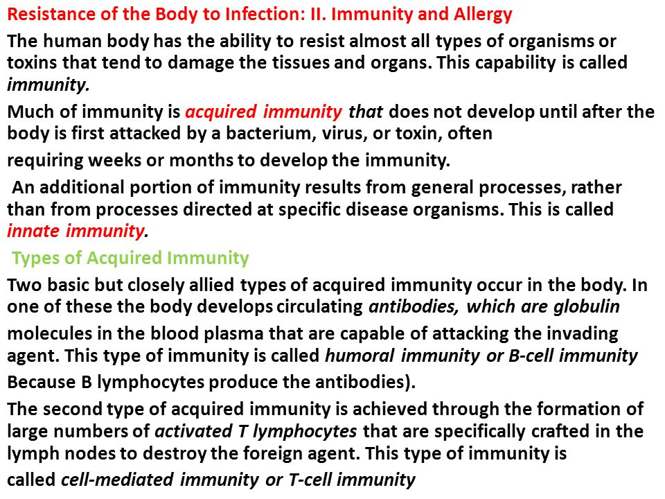 Resistance of the Body to Infection: II. Immunity and Allergy The human body has the ability to resist almost all types of organisms or toxins that te