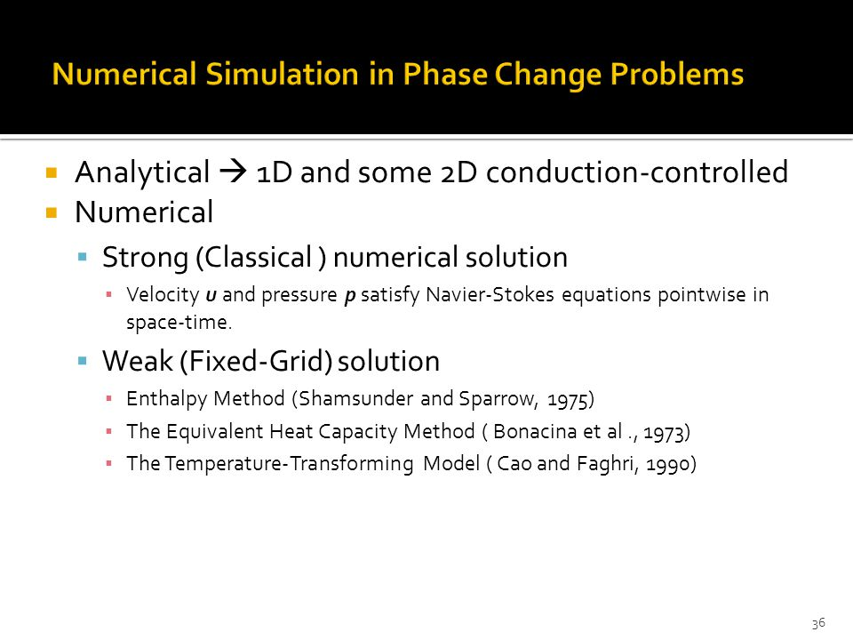  Analytical  1D and some 2D conduction-controlled  Numerical  Strong (Classical ) numerical solution ▪ Velocity u and pressure p satisfy Navier-Stokes equations pointwise in space-time.