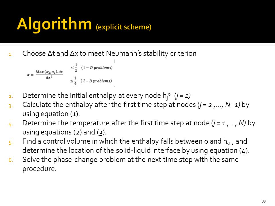 1. Choose ∆t and ∆x to meet Neumann's stability criterion 2. Determine the initial enthalpy at every node h j o (j = 1) 3. Calculate the enthalpy afte