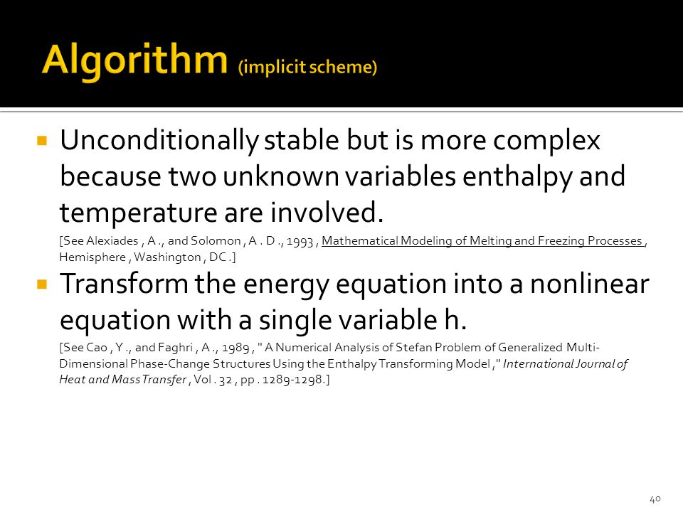  Unconditionally stable but is more complex because two unknown variables enthalpy and temperature are involved. [See Alexiades, A., and Solomon, A.