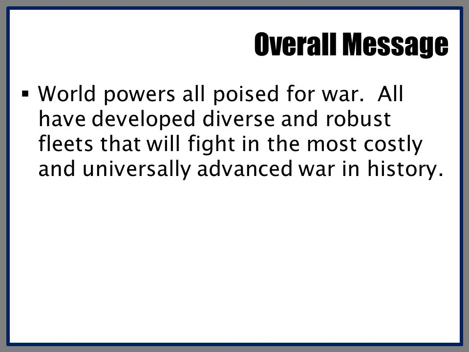 Overall Message  World powers all poised for war.