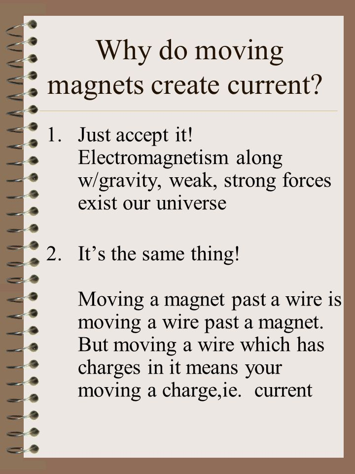 Why do moving magnets create current.1.Just accept it.