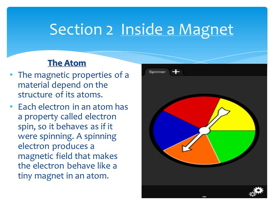 The Atom The magnetic properties of a material depend on the structure of its atoms.