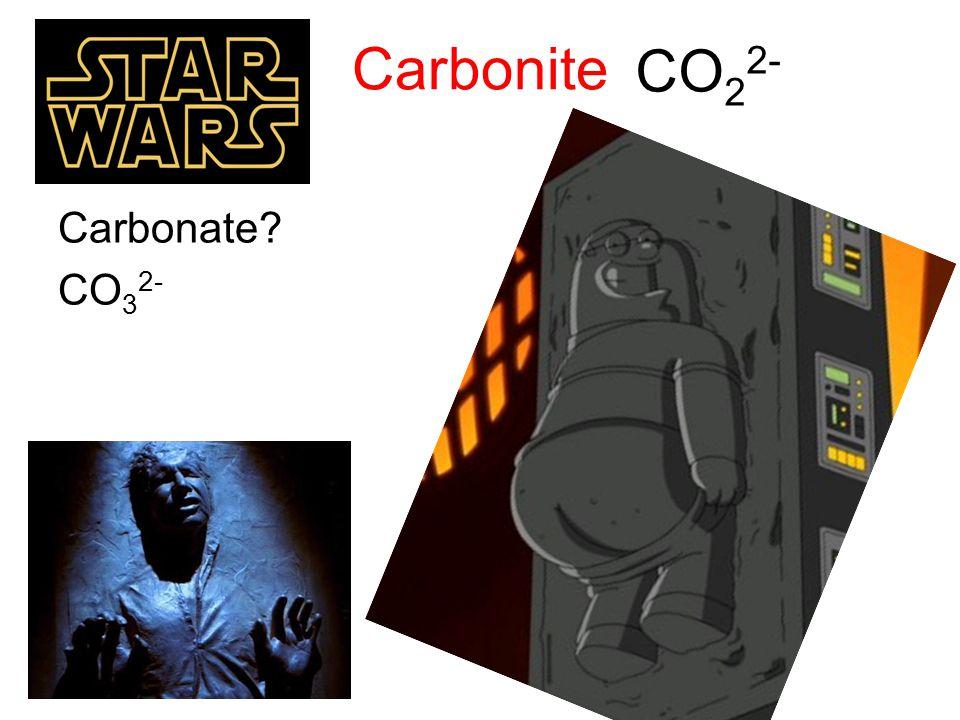 Carbonite Carbonate? CO 3 2- CO 2 2-