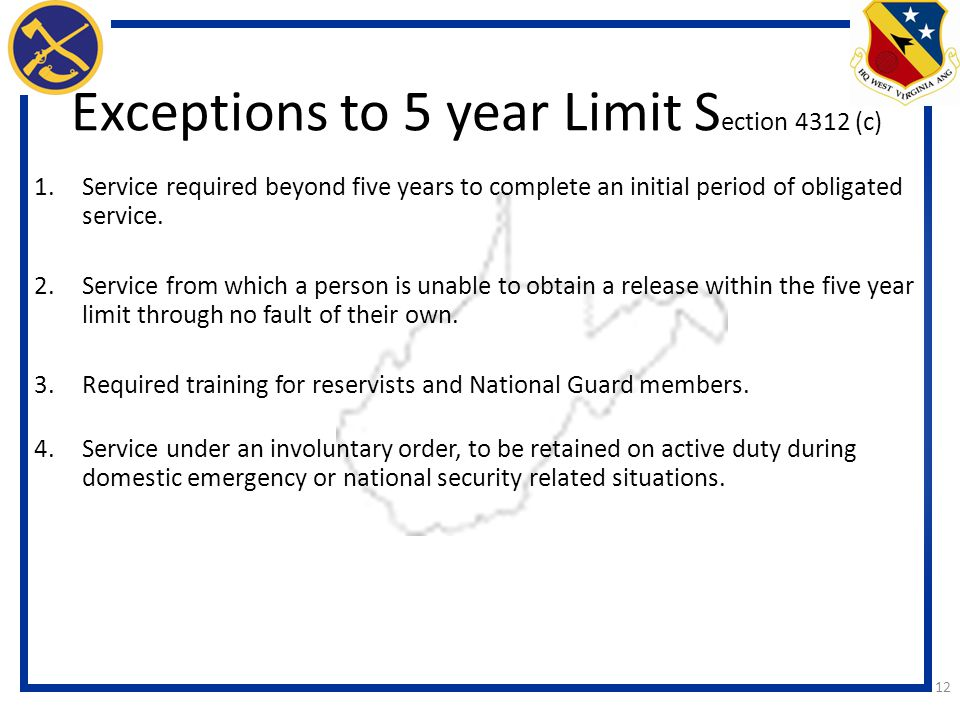 12 Exceptions to 5 year Limit S ection 4312 (c) 1.Service required beyond five years to complete an initial period of obligated service.