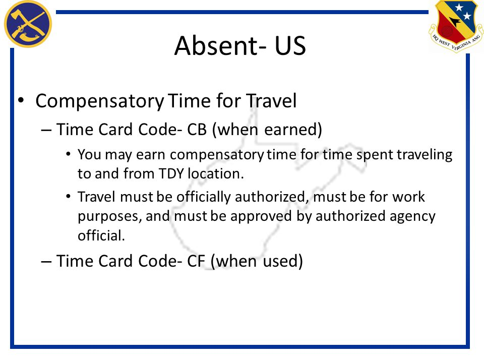 Compensatory Time for Travel – Time Card Code- CB (when earned) You may earn compensatory time for time spent traveling to and from TDY location.