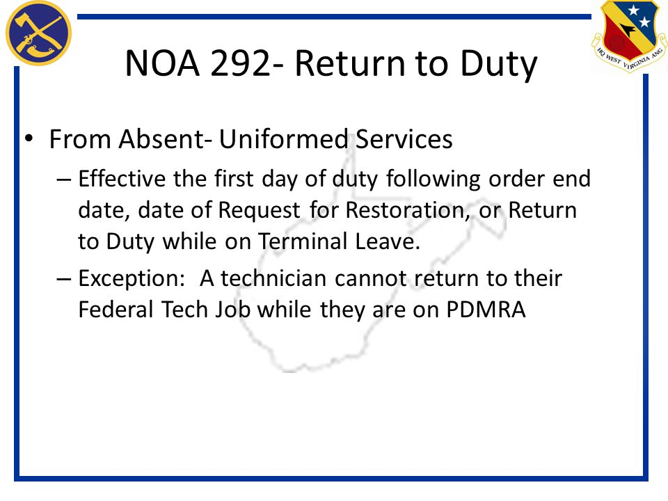 From Absent- Uniformed Services – Effective the first day of duty following order end date, date of Request for Restoration, or Return to Duty while on Terminal Leave.