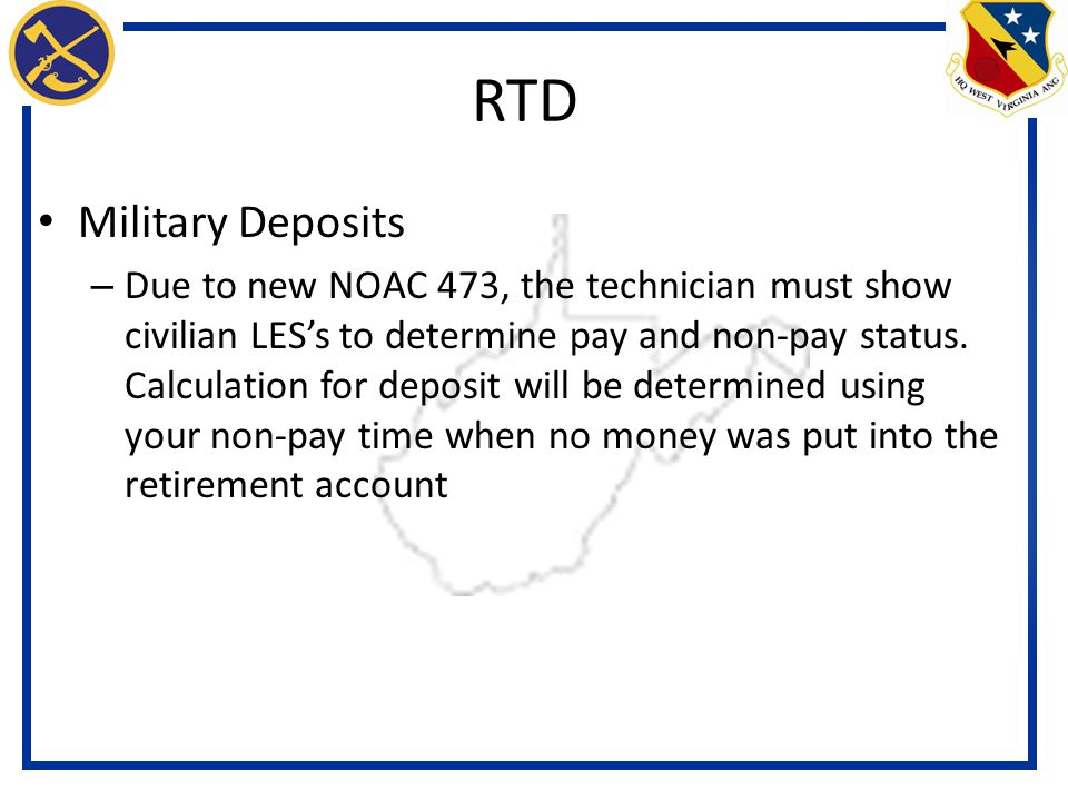 Military Deposits – Due to new NOAC 473, the technician must show civilian LES's to determine pay and non-pay status.