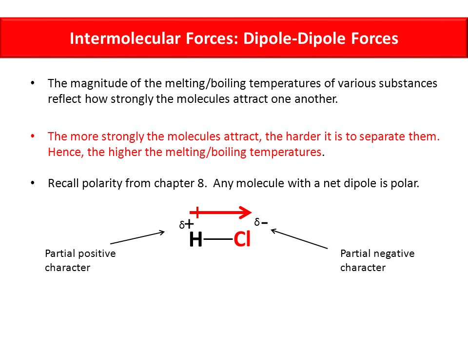 Example Arrange the following in order of increasing boiling point: – H 2 O, Xe, CH 4, NaCl (aq), NOCl, CH 3 OH, NOBr To do this, we must consider the intermolecular forces that exist between the molecules.