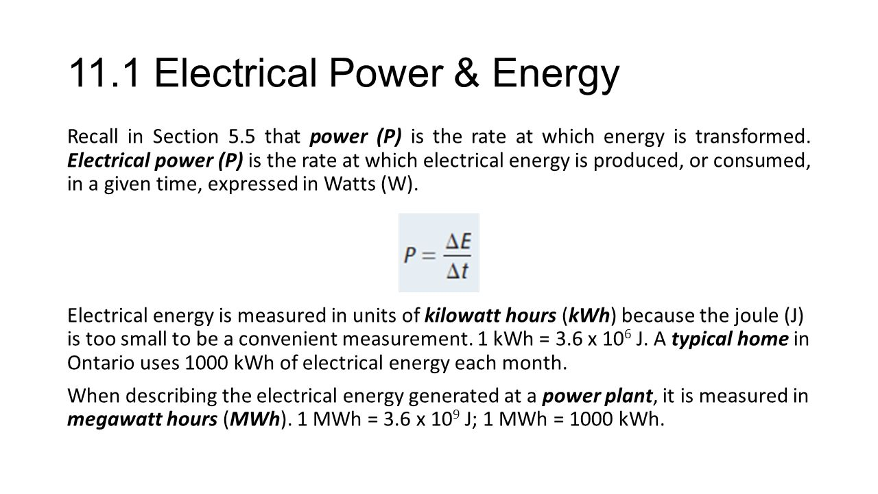 11.1 Electrical Power & Energy Recall in Section 5.5 that power (P) is the rate at which energy is transformed. Electrical power (P) is the rate at wh