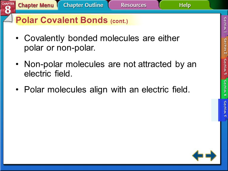 Section 8-5 Polar Covalent Bonds Polar covalent bonds form when atoms pull on electrons in a molecule unequally. Electrons spend more time around one