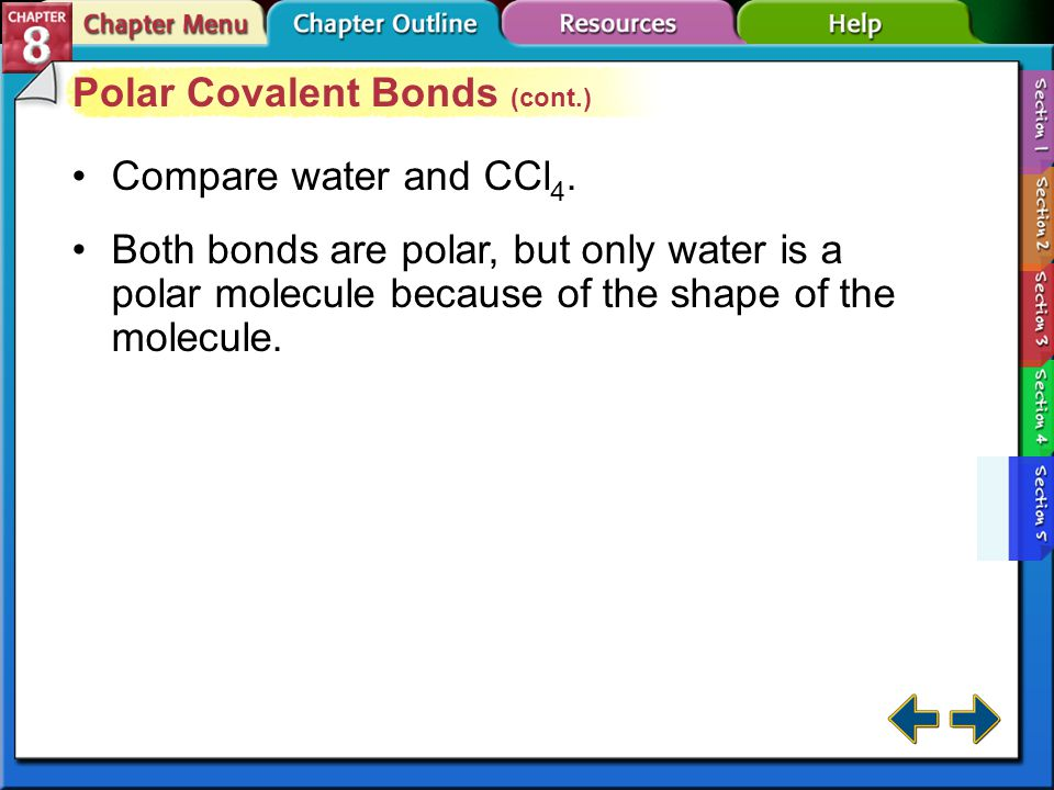 Section 8-5 Polar Covalent Bonds (cont.) Covalently bonded molecules are either polar or non-polar. Non-polar molecules are not attracted by an electr