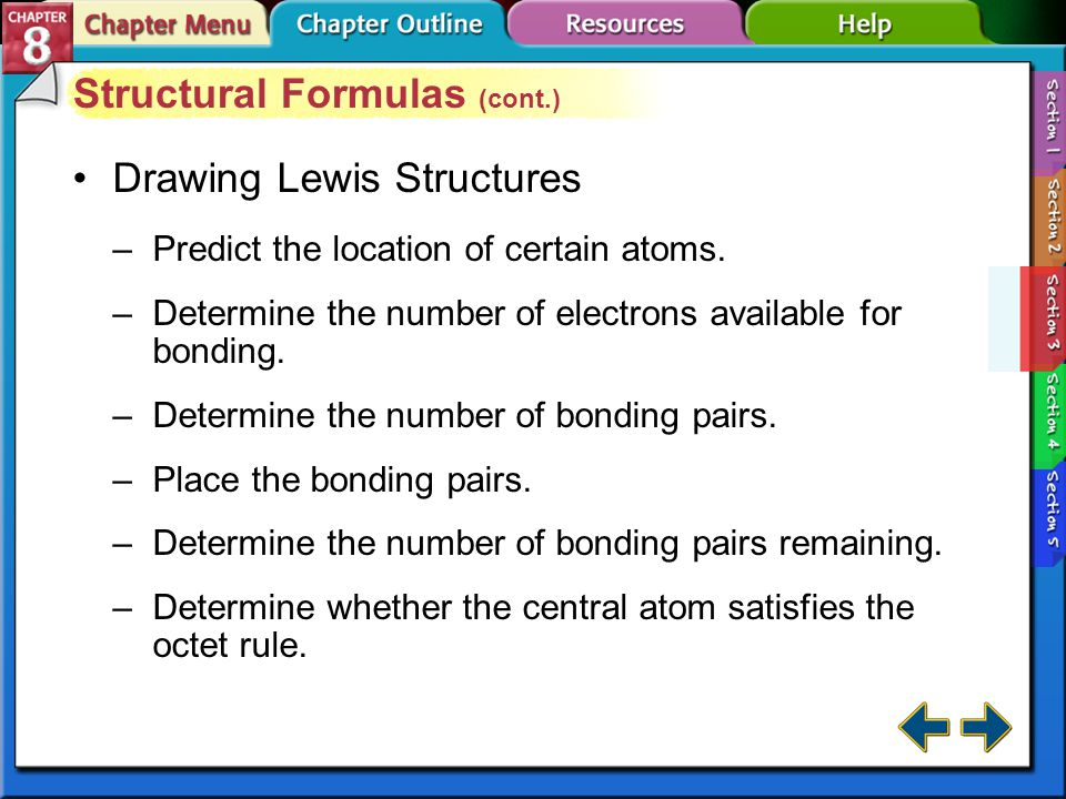 Section 8-3 Structural Formulas A structural formula uses letter symbols and bonds to show relative positions of atoms.structural formula