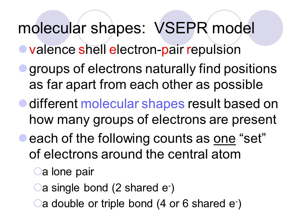 molecular shapes: VSEPR model valence shell electron-pair repulsion groups of electrons naturally find positions as far apart from each other as possi