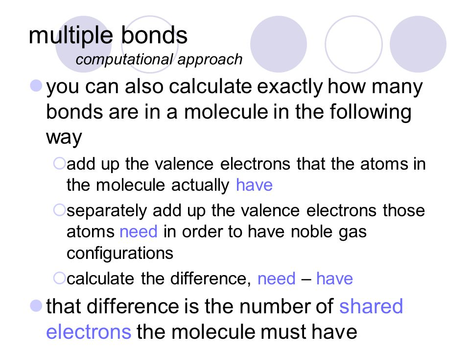 multiple bonds computational approach you can also calculate exactly how many bonds are in a molecule in the following way  add up the valence electr