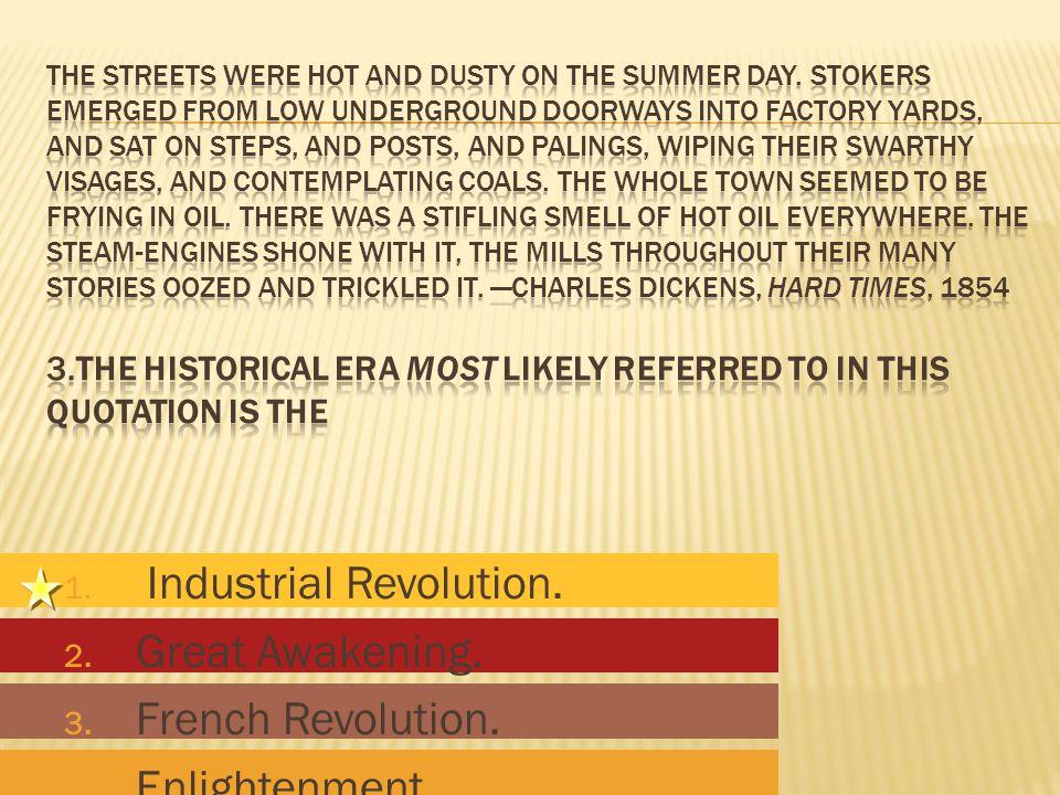 1. Industrial Revolution. 2. Great Awakening. 3. French Revolution. 4. Enlightenment.