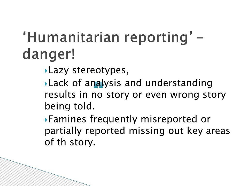 'Humanitarian reporting' – danger!  Lazy stereotypes,  Lack of analysis and understanding results in no story or even wrong story being told.  Fami