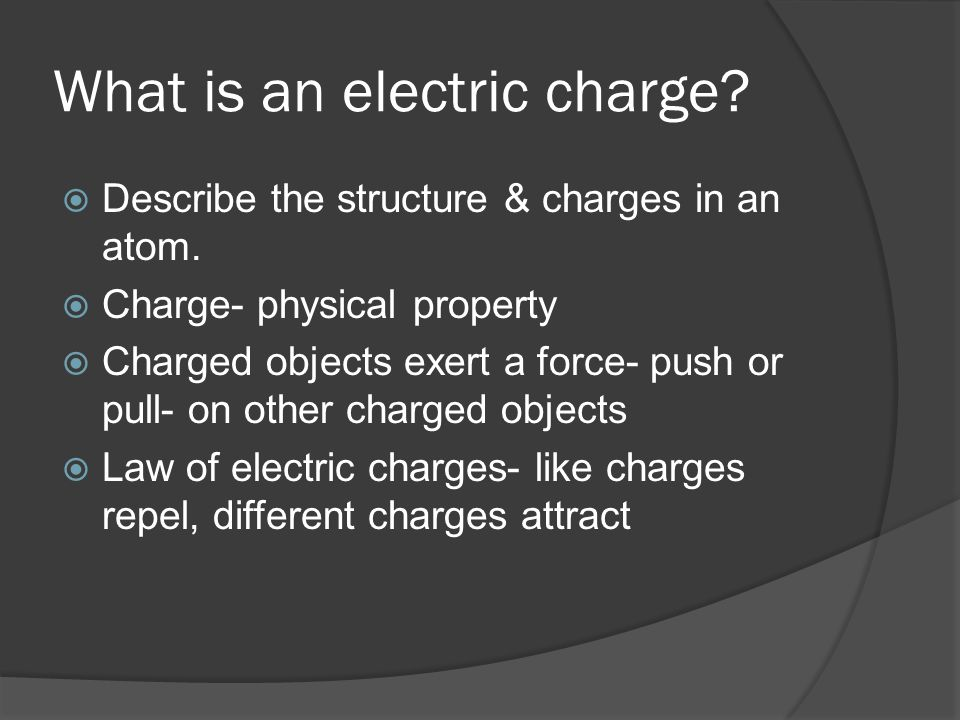 What is an electric charge. Describe the structure & charges in an atom.